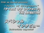 Tales of Symphonia: The Animation (Saga de Sylvarant), Entrevista especial - 1
